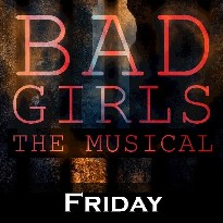 Bad Girls The Musical - Friday - Curtis Auditorium